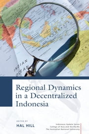 Regional Dynamics in a Decentralized Indonesia ebook by Hal Hill