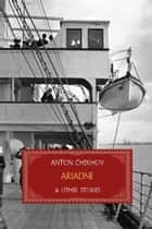 Ariadne and Other Stories ebook by Anton Chekhov