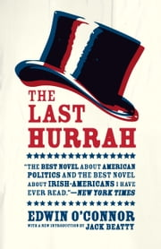 The Last Hurrah - A Novel ebook by Edwin O'Connor,Jack Beatty