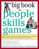 The Big Book of People Skills Games: Quick, Effective Activities for Making Great Impressions, Boosting Problem-Solving Skills and Improving - Quick, Effective Activities for Making Great Impressions, Problem-Solving and Improved Customer Serv ebook by Colleen Rickenbacher, Edward E. Scannell