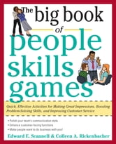 The Big Book of People Skills Games: Quick, Effective Activities for Making Great Impressions, Boosting Problem-Solving Skills and Improving - Quick, Effective Activities for Making Great Impressions, Problem-Solving and Improved Customer Serv ebook by Edward Scannell,Colleen Rickenbacher