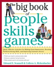 The Big Book of People Skills Games: Quick, Effective Activities for Making Great Impressions, Boosting Problem-Solving Skills and Improving Customer Service - Quick, Effective Activities for Making Great Impressions, Problem-Solving and Improved Customer Serv ebook by Edward Scannell,Colleen Rickenbacher