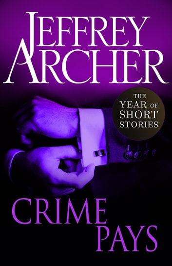 Crime Pays - The Year of Short Stories – July eBook by Jeffrey Archer