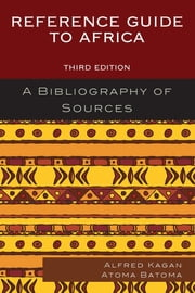 Reference Guide to Africa - A Bibliography of Sources ebook by Alfred Kagan,Atoma Batoma