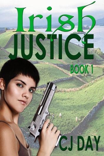 Irish Justice: Book 1 ebook by CJ Day