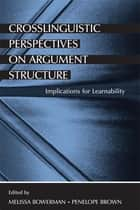 Crosslinguistic Perspectives on Argument Structure ebook by Melissa Bowerman,Penelope Brown