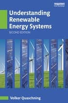 Understanding Renewable Energy Systems ebook by Volker Quaschning