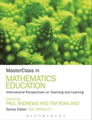MasterClass in Mathematics Education - International Perspectives on Teaching and Learning ebook by Dr Paul Andrews,Dr Tim Rowland,Sue Brindley