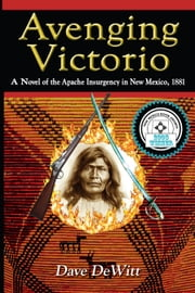 Avenging Victorio - The Apache Insurgency in New Mexico, 1881 ebook by Dave DeWitt
