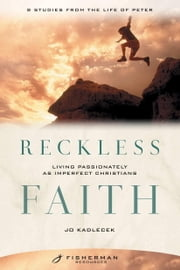 Reckless Faith - Living Passionately as Imperfect Christians ebook by Jo Kadlecek