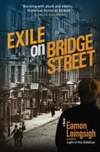 Exile on Bridge Street - A Novel ebook by Eamon Loingsigh