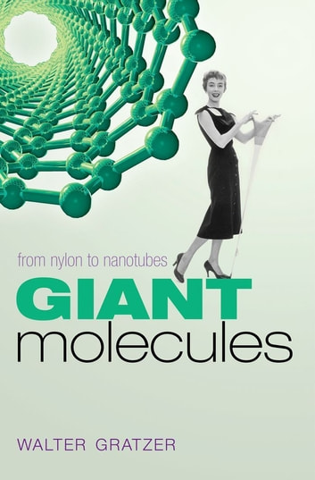 Giant Molecules - From nylon to nanotubes ebook by Walter Gratzer