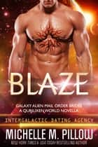 Blaze: A Qurilixen World Novella - Intergalactic Dating Agency 電子書 by Michelle M. Pillow