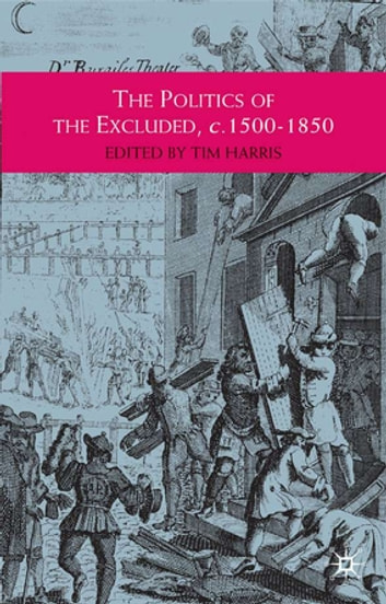 The Politics of the Excluded, c. 1500-1850 ebook by