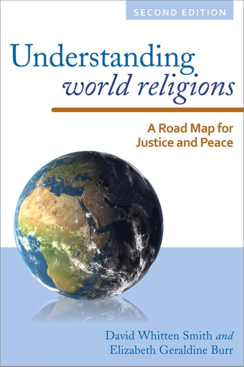 Understanding World Religions - A Road Map for Justice and Peace ebook by David Whitten Smith,Elizabeth Geraldine Burr