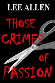 Those Crimes of Passion ebook by Lee Allen
