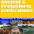 Ancient & Prehistoric Civilizations audiobook by Martin K. Ettington