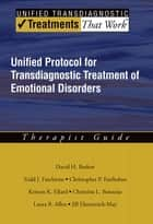 Unified Protocol for Transdiagnostic Treatment of Emotional Disorders - Therapist Guide ebook by David  H. Barlow, Todd J. Farchione, Christopher P. Fairholme,...