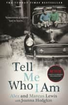 Tell Me Who I Am: Story Behind the Netflix Documentary ebook by Alex And Marcus Lewis, Joanna Hodgkin