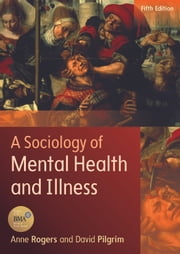 A Sociology Of Mental Health And Illness ebook by Anne Rogers,David Pilgrim