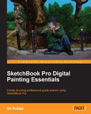 SketchBook Pro Digital Painting Essentials ebook by Gil Robles