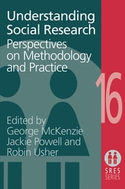 Understanding Social Research - Perspectives on Methodology and Practice ebook by George McKenzie,Jane Powell,Robin Usher
