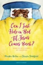 Can I Just Hide in Bed 'til Jesus Comes Back? - Facing Life with Courage, Not Comforters eBook by Martha Bolton, Christin Ditchfield
