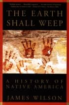 The Earth Shall Weep ebook by James Wilson
