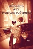 Bouquets Aux Parfums Poétiques ebook by Maureen Way