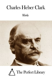 Works of Charles Heber Clark ebook by Charles Heber Clark