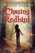 Chasing Redbird ebook by Sharon Creech, Marc Burckhardt
