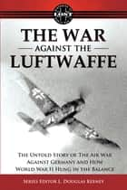 The War Against the Luftwaffe 1943-1944 ebook by L. Douglas Keeney