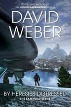 By Heresies Distressed: A Safehold Novel 3 ebook by David Weber