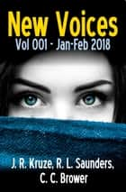 New Voices Vol 001 Jan-Feb 2018 - Short Story Fiction Anthology, #1 ebook by J. R. Kruze, R. L. Saunders, C. C. Brower