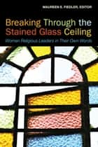 Breaking Through the Stained Glass Ceiling ebook by Maureen E. Fiedler,Kathleen Kennedy Townsend