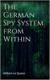 The German Spy System from Within ebook by William Le Queux