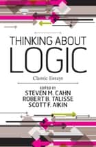 Thinking about Logic - Classic Essays ebook by Steven M. Cahn, Robert B. Talisse, Scott F. Aikin
