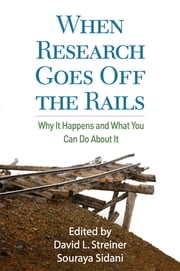 When Research Goes Off the Rails - Why It Happens and What You Can Do About It ebook by David L. Streiner, PhD,Souraya Sidani, PhD