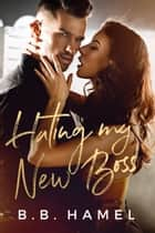 Hating My New Boss - Hate Love, #1 ebook by B. B. Hamel