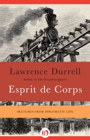 Esprit de Corps - Sketches from Diplomatic Life ebook by Lawrence Durrell,Vasiliu