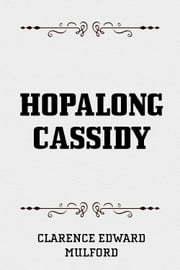 Hopalong Cassidy ebook by Clarence Edward Mulford