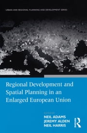Regional Development and Spatial Planning in an Enlarged European Union ebook by Neil Adams,Jeremy Alden