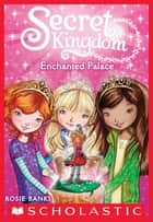 Secret Kingdom #1: Enchanted Palace ebook by Rosie Banks