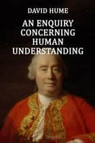 An Enquiry Concerning Human Understanding ebook by Hume, David