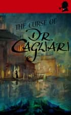 The Curse of Dr. Cagliari ebook by Anna Lord