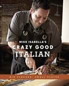 Mike Isabella's Crazy Good Italian ebook by Mike Isabella