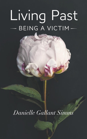 Living Past Being a Victim ebook by Danielle Gallant Simms