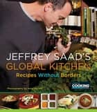 Jeffrey Saad's Global Kitchen - Recipes Without Borders: A Cookbook ebook by Jeffrey Saad