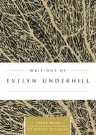 Writings of Evelyn Underhill (Annotated) ebook by Keith Beasley-Topliffe
