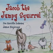 Jacob the Jumpy Squirrel ebook by Fae Charlotte Dickerson,Jessica Blagbrough